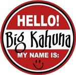 Hello My Name Is Big Kahuna T-shirts Gifts