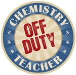 Off Duty Chemistry Teacher T-shirts Gifts
