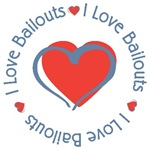 I Love Bailouts Economy Humor Tees Gifts