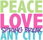 Peace Love Spring Break Any City Tees Gifts