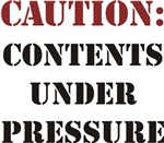 CAUTION: Contents Under Pressure