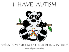 I HAVE AUTISM- WHAT'S YOUR EXCUSE FOR BEING WEIRD?