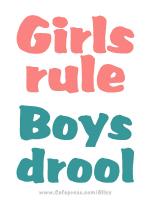 GIRLS RULE BOYS DROOL