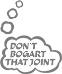 Don't Bogart that joint