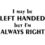 I May Be Left Handed T-shirts and Gifts