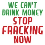 We Can't Drink Money Stop Fracking Now Shirts