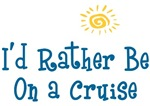 I'd Rather Be On a Cruise Shirts