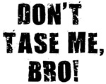 Don't Tase Me, Bro Shirts