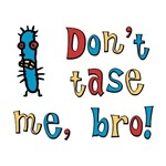 Don't Tase Me, Bro! T-shirts