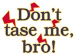 Don't Tase Me, Bro Shirt