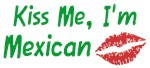 Kiss Me, I'm Mexican T-shirt