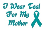 I Wear Teal For My Mother T-shirts