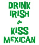 Drink Irish Kiss Mexican T-shirts