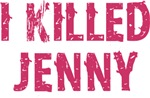 I Killed Jenny Shirt