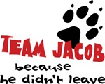 Because He Didn't Leave Team Jacob Shirts