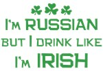 I'm Russian Drink Like Irish Shirt
