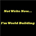 Not Write Now...I'm World-Building