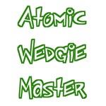 Atomic Wedgie Master T-Shirts & Gifts