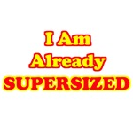 I Am Already Supersized T-Shirts & Gifts
