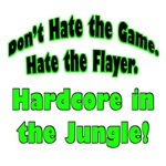 Don't Hate the Game. Hate the Flayer. Hardcore!