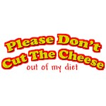 Please Don't Cut the Cheese (out of my diet)