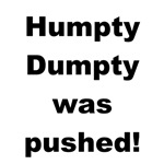 Humpty Dumpty Was Pushed