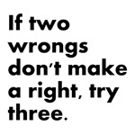 Three Wrongs Make A Right