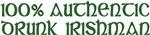 100% AUTHENTIC DRUNK IRISHMAN
