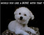 WOULD YOU LIKE A BONE WITH THAT?