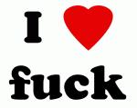 I Love fuck