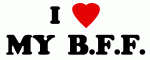 I Love MY  B.F.F.