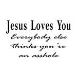 Jesus Loves You Asshole