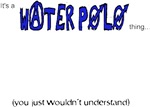 you wouldn't understand (water polo t-shirt)