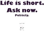 Life Is Short. Ask Now.