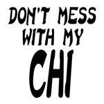 DON'T MESS WITH MY CHI