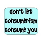 DON'T LET CONSUMERISM CONSUME YOU