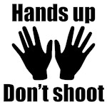 Hands Up Don't Shoot!