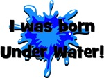 I was born Under Water!