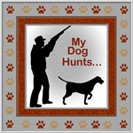 MY DOG HUNTS