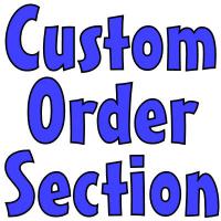 Custom Order Examples & Ideas