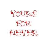 Yours for NEVER