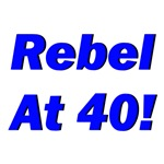 Rebel At 40!
