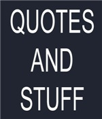 Quotes and Stuff