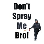 Don't Spray Me Bro