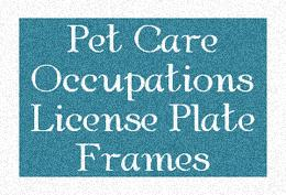 Pet Care Occupations License Plate Frames