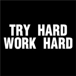 Try Hard, Work Hard