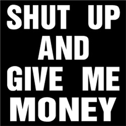 Shut Up and Give Me Money