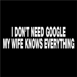 I Don't Need Google, My Wife Knows Everything