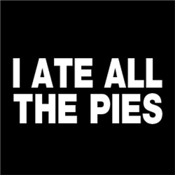 I Ate All The Pies