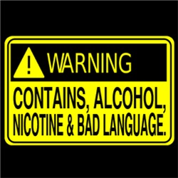 Warning!! Contains Alcohols, Nicotine & Bad Langua